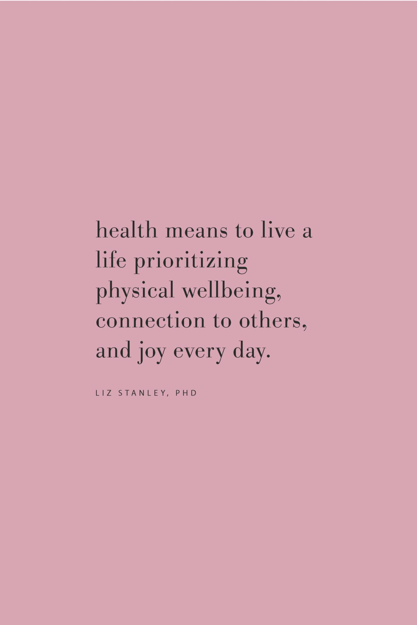 Quote on heath and prioritizing wellness, connection, and joy by Dr. Liz Stanley on the Feel Good Effect Podcast. #realfoodwholelife #feelgoodeffectpodcast #stressquote #wellnessquote #inspirationalquote #positivityquote #motivationalquote #resiliencequote #joyfulquote #happinessquote