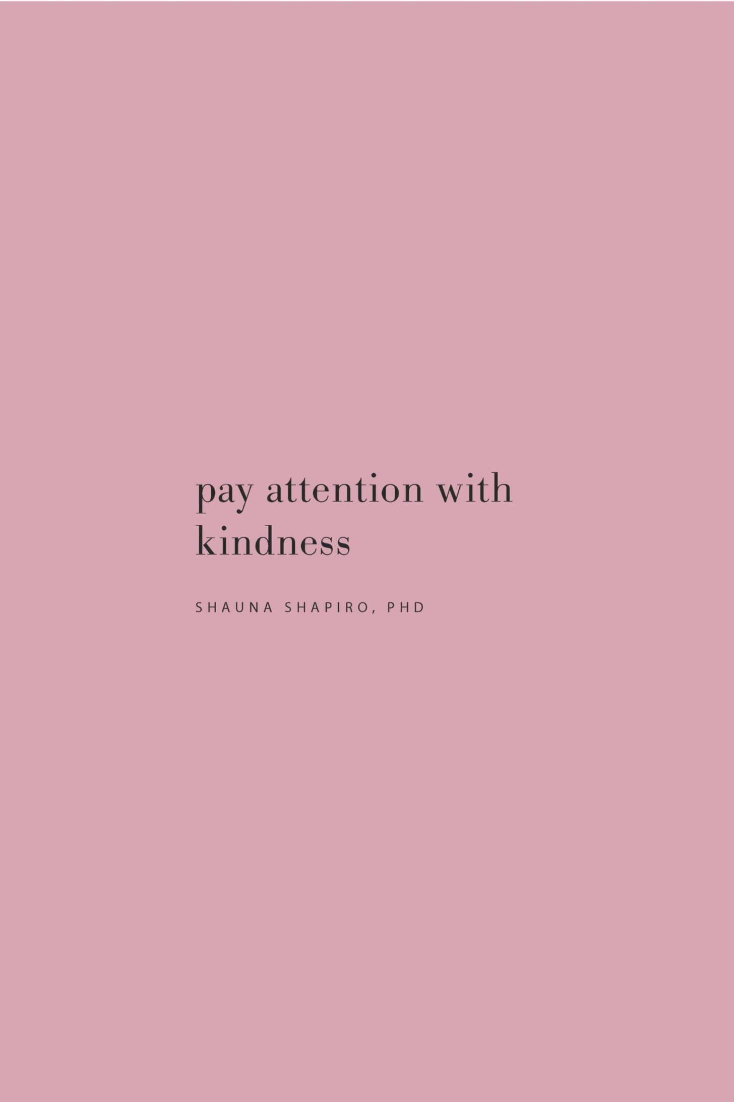 Quote on paying attention with kindness by Shauna Shapiro, PhD on the Feel Good Effect Podcast #realfoodwholelife #feelgoodeffectpodcast #selfcarequote #motivationalquote #inspirationalquote #positivityquote #selfkindnessquote #selfcompassionquote #mindfulnessquote