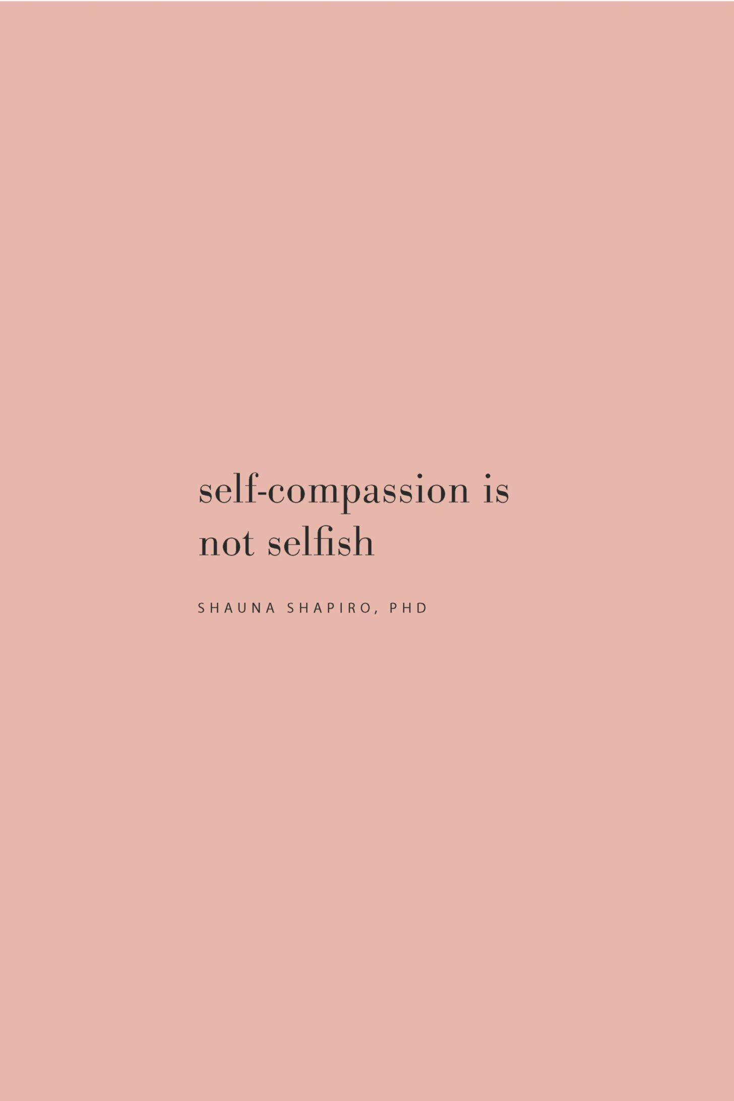 Quote on self-compassion by Shauna Shapiro, PhD on the Feel Good Effect Podcast #realfoodwholelife #feelgoodeffectpodcast #selfcarequote #motivationalquote #inspirationalquote #positivityquote #selfkindnessquote #selfcompassionquote #selflovequote