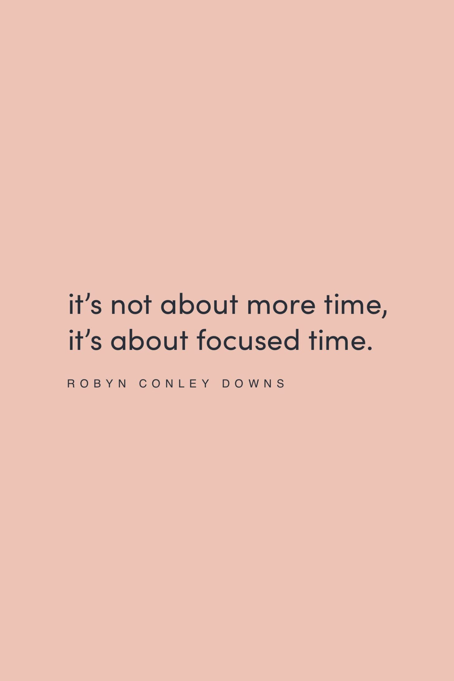 Quote on focused time by Robyn Conley Downs on the Feel Good Effect Podcast #realfoodwholelife #feelgoodeffectpodct #positivityquote #inspirationalquote #motivatioanlquote #productivityquote #timemanagement