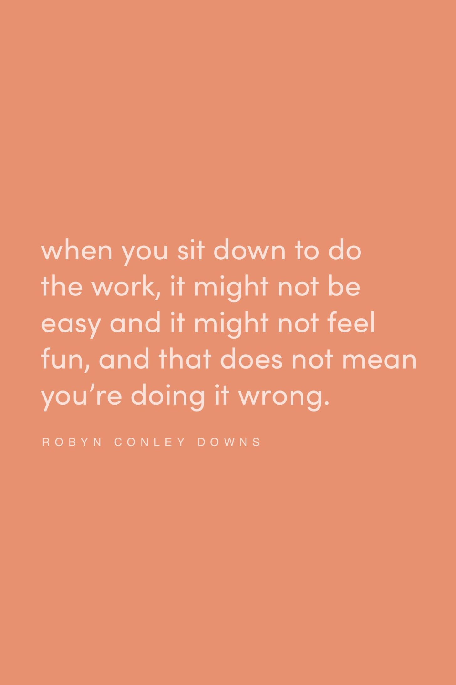 Quote on doing the work by Robyn Conley Downs on the Feel Good Effect Podcast #realfoodwholelife #feelgoodeffectpodcast #motivationalquote #positivityquote #inspirationalquote #progressquote #hardworkquote