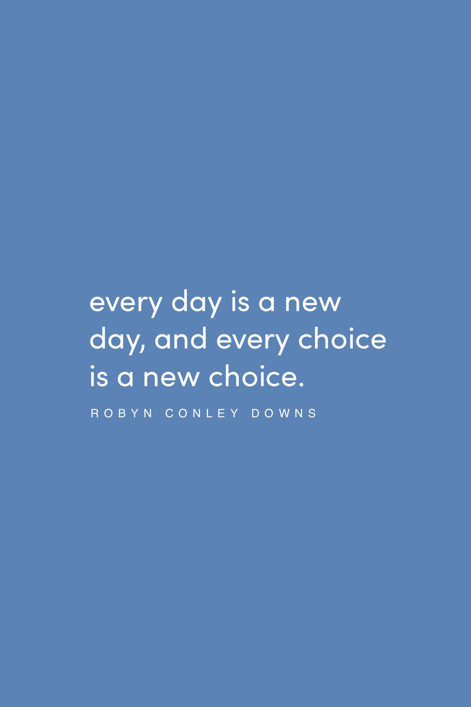 Quote on each day as a new day by Robyn Conley Downs on the Feel Good Effect Podcast #realfoodwholelife #feelgoodeffectpodcast #motivationalquote #inspirationalquote #positivityquote #wordstoliveby #passionquote #purposequote #opportunityquote #growthquote