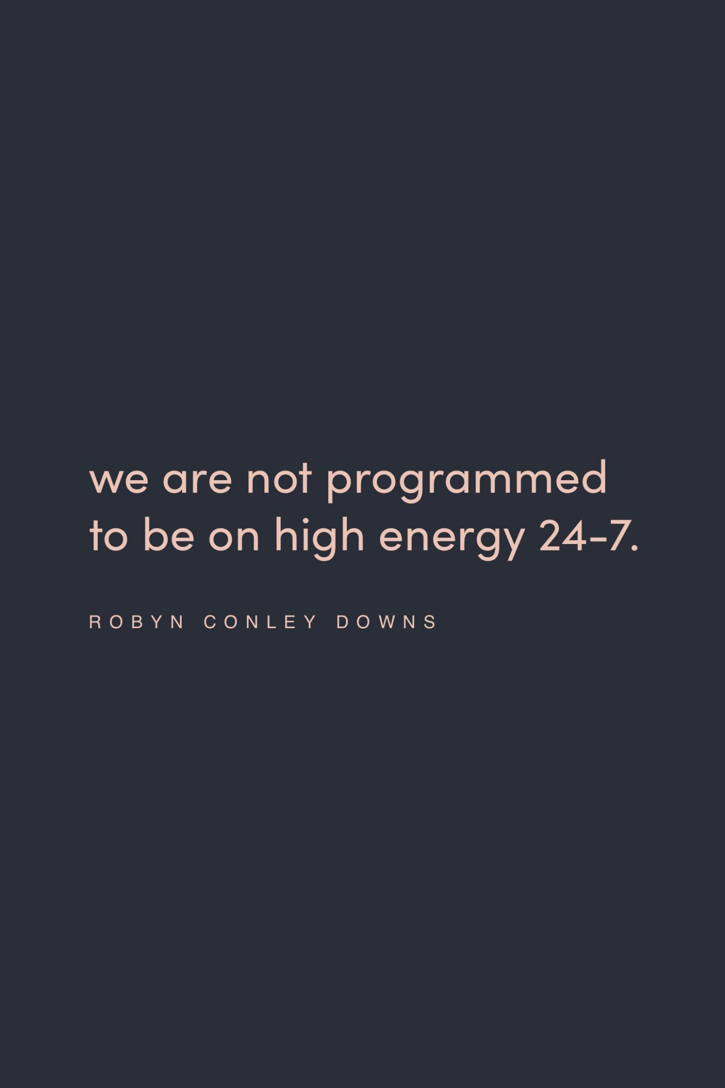 Quote on energy by Robyn Conley Downs on the Feel Good Effect Podcast #realfoodwholelife #feelgoodeffectpodct #positivityquote #inspirationalquote #motivatioanlquote #productivityquote