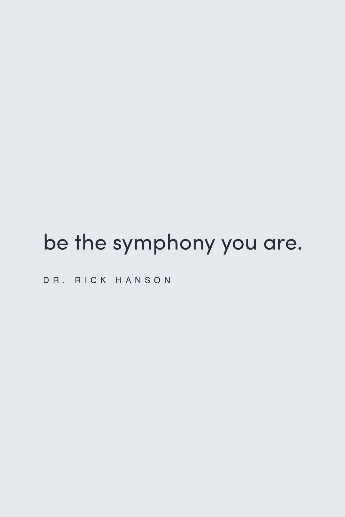 Quote on being the symphony you are by Dr. Rick Hanson on the Feel Good Effect Podcast #realfoodwholelife #feelgoodeffectpodcast #resiliencequote #selflovequote #selfcarequote #mindfulnessquote #motivationalquote #inspirationalquote #positivityquote
