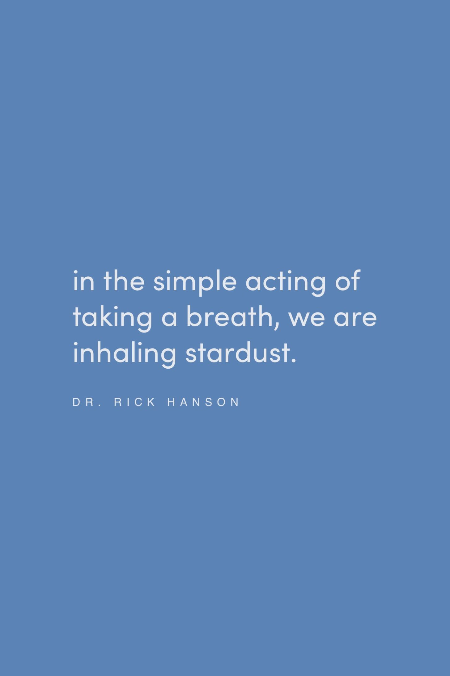 Quote on breath by Dr. Rick Hanson on the Feel Good Effect Podcast #realfoodwholelife #feelgoodeffectpodcast #resiliencequote #selflovequote #selfcarequote #mindfulnessquote #motivationalquote #inspirationalquote #positivityquote