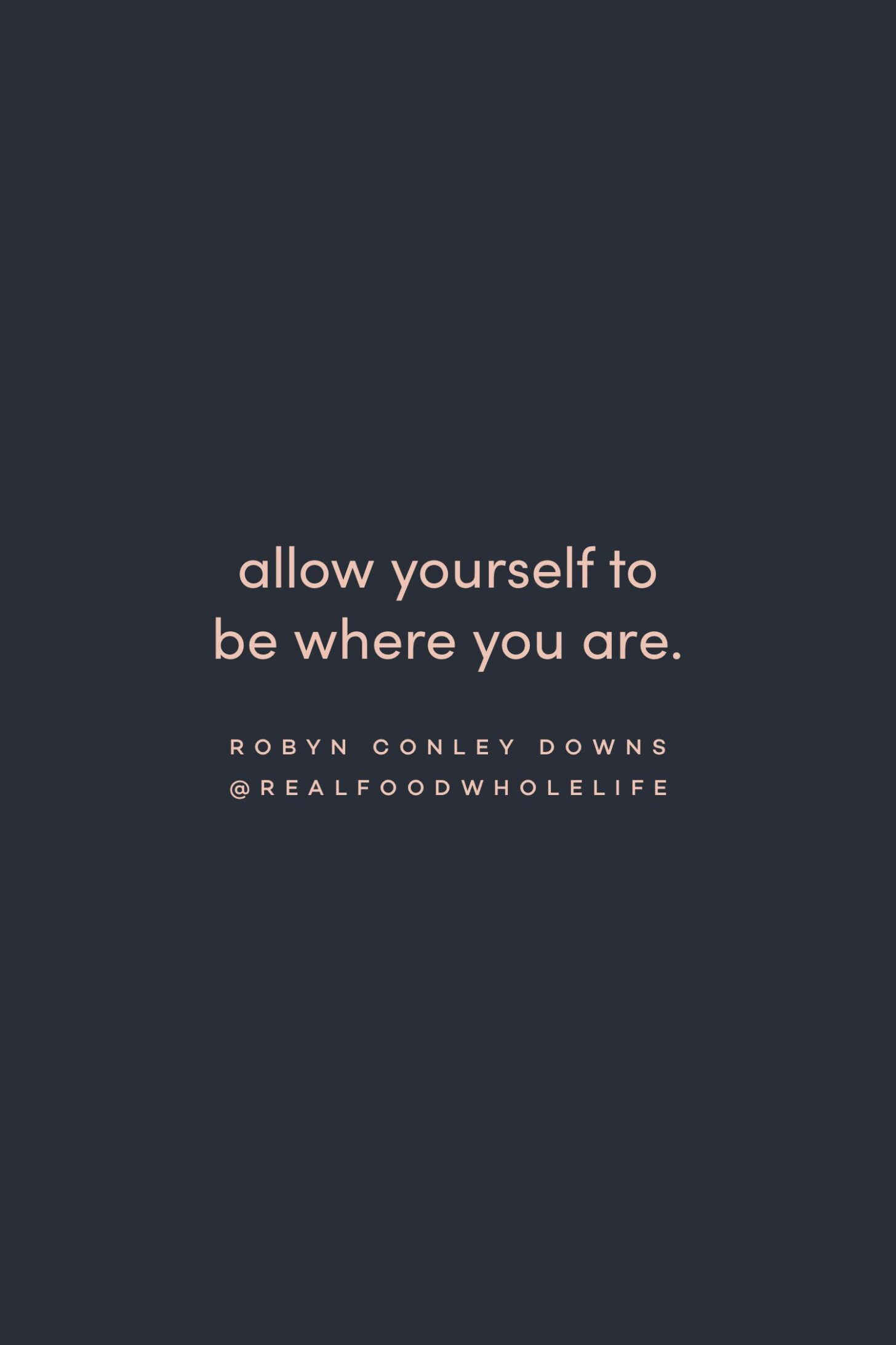Quote on allowing yourself to be as you are by Robyn Conley Downs on the Feel Good Effect Podcast #realfoodwholelife #feelgoodeffectpodcast #motivationalquote #positivityquote #inspirationalquote #selfacceptancequote #selflovequote