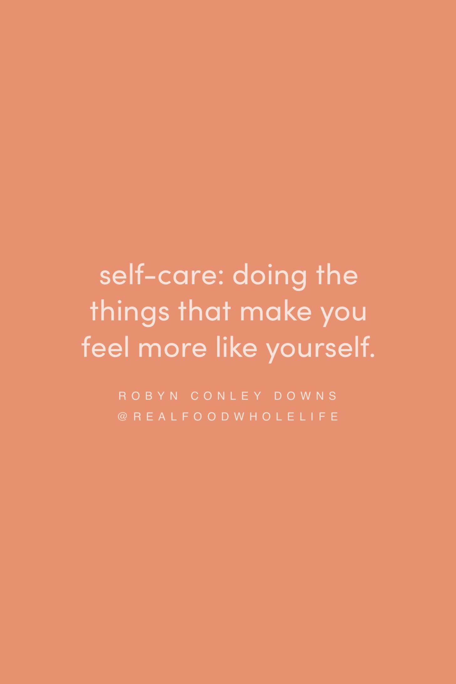 Quote on self-care by Robyn Conley Downs on the Feel Good Effect Podcast #realfoodwholelife #feelgoodeffectpodcast #motivationalquote #inspirationalquote #positivityquote #selfcarequote #burnoutquote #selflovequote #selfcompassionquote