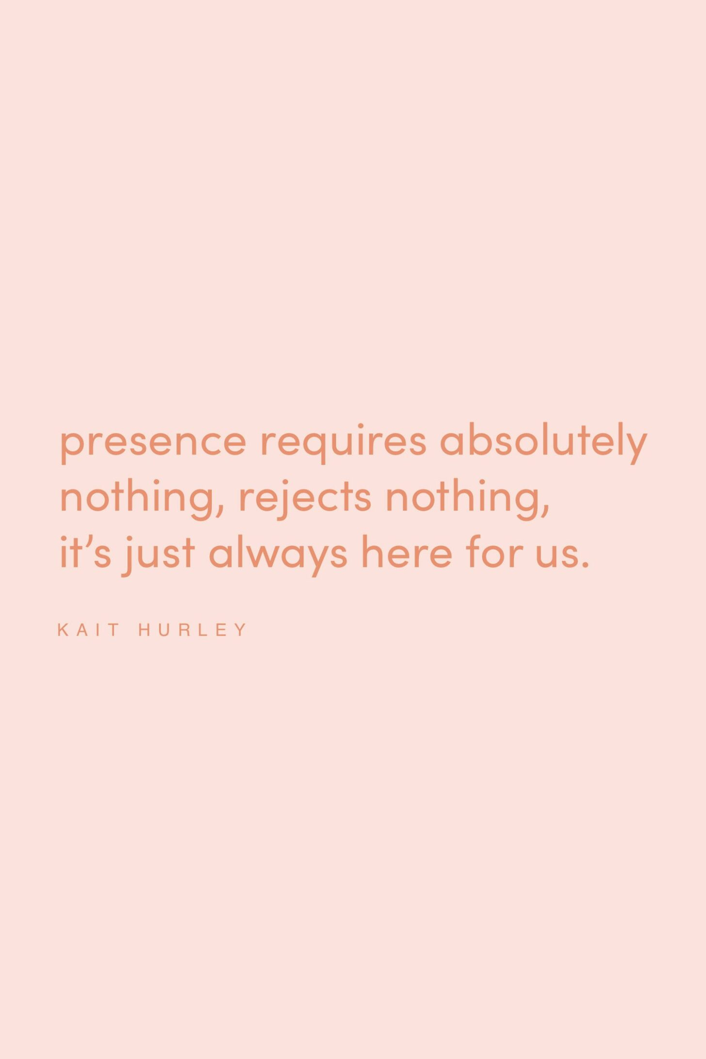 Quote on presence by Kait Hurley on the Feel Good Effect Podcast #realfoodwholelife #feelgoodeffectpodcast #motivationalquote #positivityquote #inspirationalquote #selfcarequote #mindfulnessquote #awarenessquote