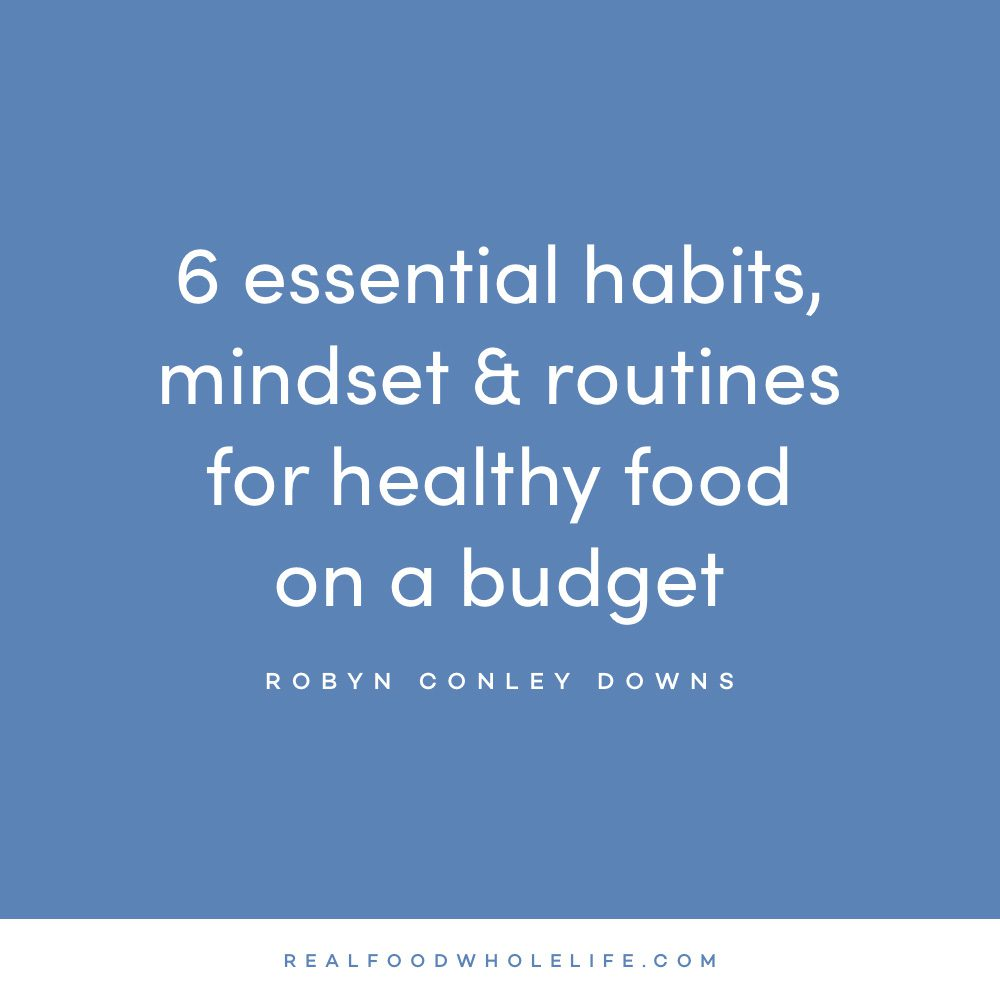 6 Essential Habits, Mindsets, and Routines for Healthy Food on a Budget