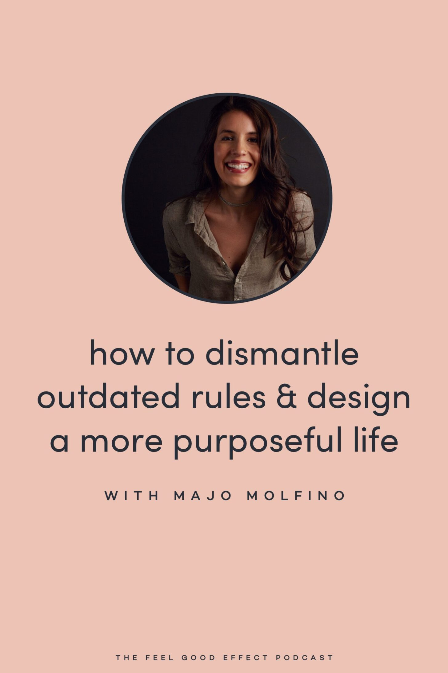 How to Dismantle Outdated Rules & Design a More Purposeful Life with Mojo Molfino on the Feel Good Effect Podcast #realfoodwholelife #feelgoodeffectpodcast #dismantle #purpose