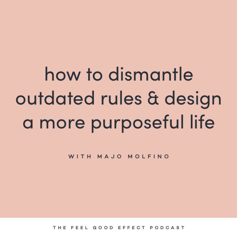 How to dismantle outdated rules with Majo Molfino on the Feel Good Effect podcast