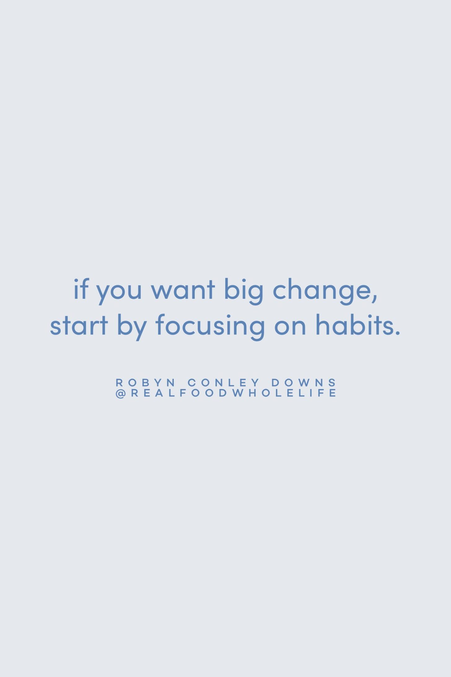 Quote on focusing on habits by Robyn Conley Downs on the Feel Good Effect Podcast #realfoodwholelife #feelgoodeffectpodcast #motivationalquote #positivityquote #inspirationalquote #habitsquote #behaviorchangequote