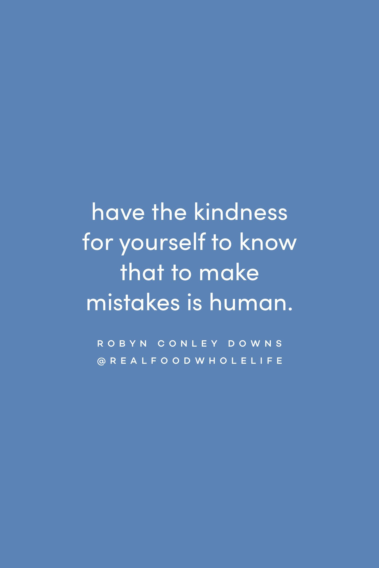 Quote on having kindness for yourself by Robyn Conley Downs on the Feel Good Effect Podcast #realfoodwholelife #feelgoodeffectpodcast #motivationalquote #positivityquote #inspirationalquote #wellnessquote #perfectionismquote #realisticquote #healthquote #kindnessquote #selflovequote #selfcompassionquote