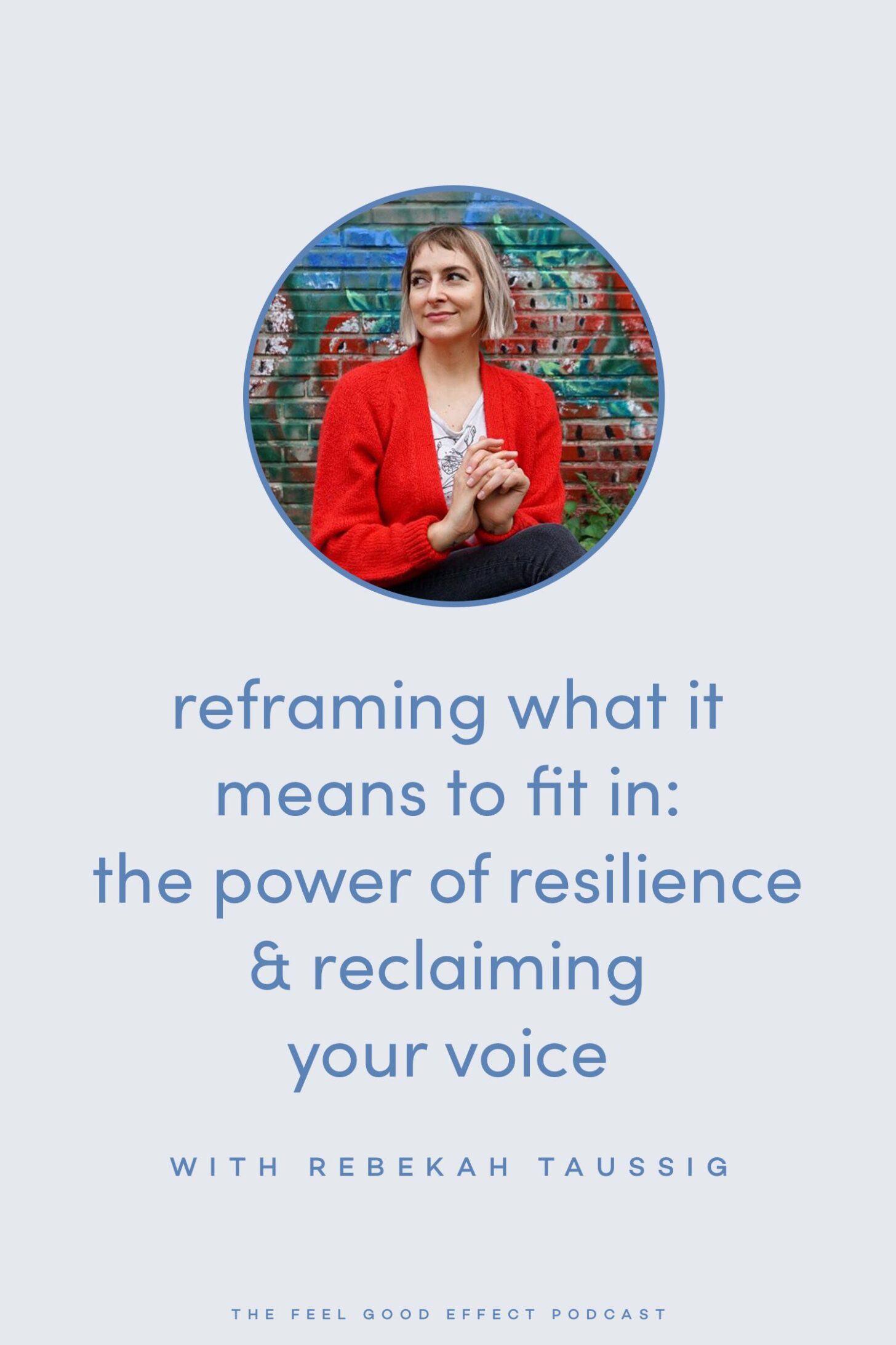 Reframing what it means to fit in with Rebekah Taussig on the Feel Good Effect Podcast #realfoodwholelife #feelgoodeffectpodcast #motivation #selflove #selfcare #selfcompassion #findyourvoice #fittingin #belonging