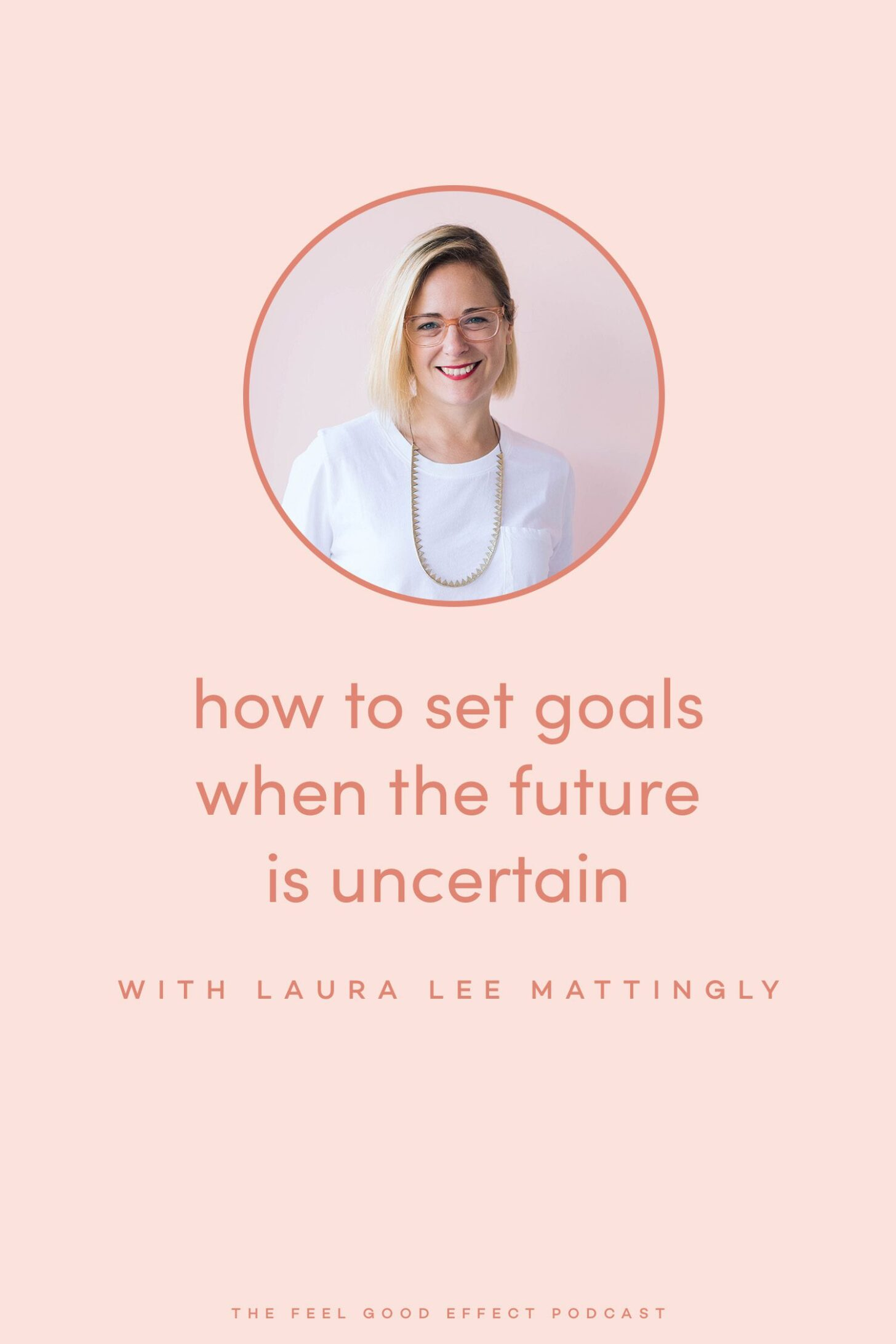 How to set goals when the future is uncertain with Laura Lee MAttingly on the Feel Good Effect Podcast #realfoodwholelife #feelgoodeffectpodcast #wellnesspodcast #goalsetting #inspiration #productivity