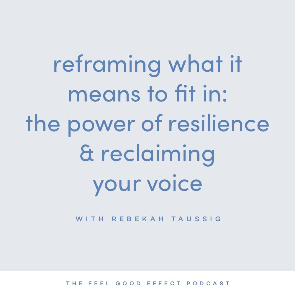 Reframe what it means to fit in with Rebekah Taussig on the Feel Good Effect Podcast