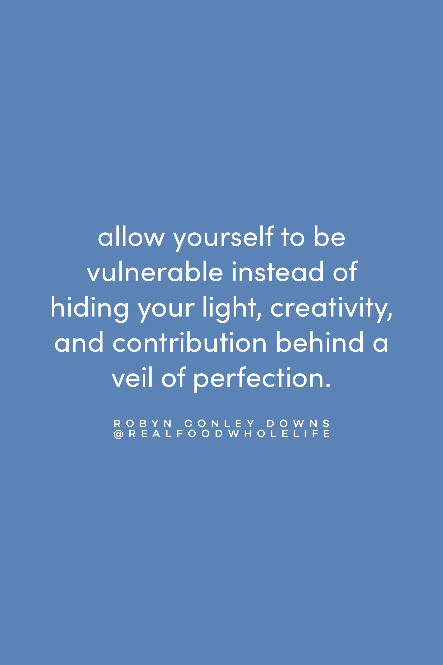Quote on being vulnerable by Robyn Conley Downs on the Feel Good Effect Podcast #realfoodwholelife #feelgoodeffect #motivationalquote #positivityquote #inspirationalquote #selfcompassionquote #wellbeingquote #selfacceptancequote #vulnerabilityquote #resiliencequote #perfectionismquote