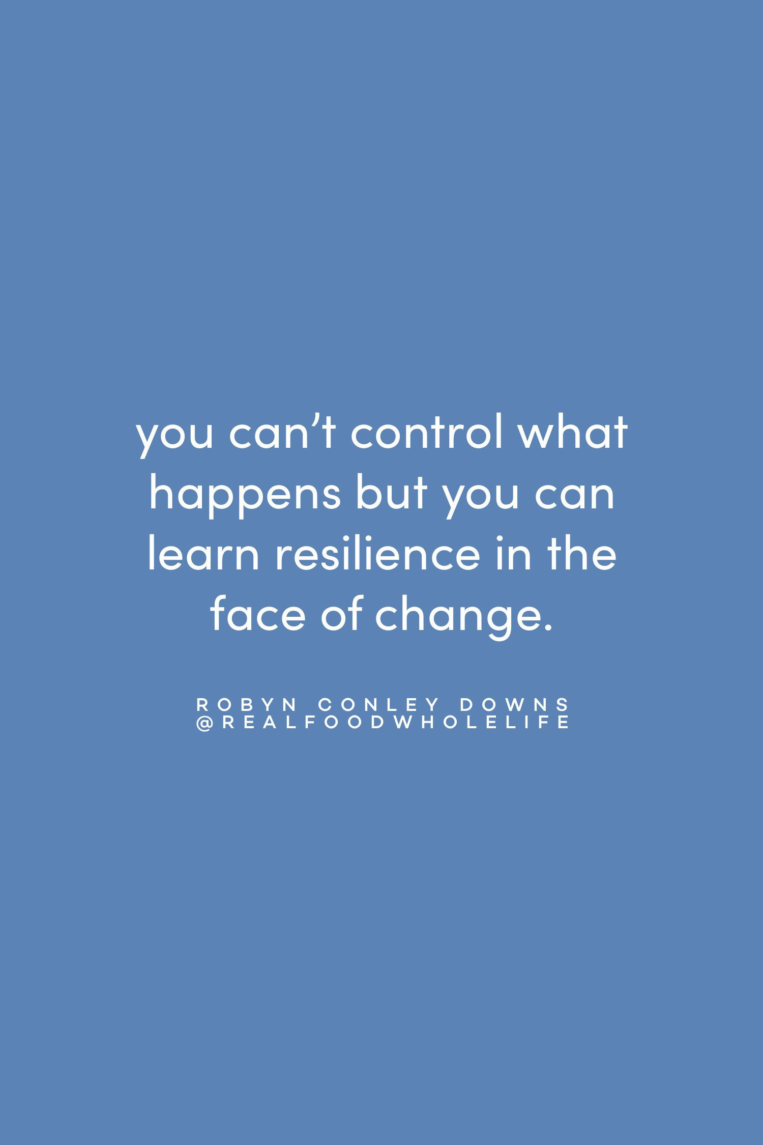 Quote on learning resilience in change by Robyn Conley Downs on the Feel Good Effect Podcast #realfoodwholelife #feelgoodeffectpodcast #realfoodwholelife #motivationalquote #inspirationalquote #positivityquote #feelgoodquote #nonjudgementquote #selfcompassionquote #selfcarequote #selflovequote #healingquote #feelingquote #resiliencequote #changequote