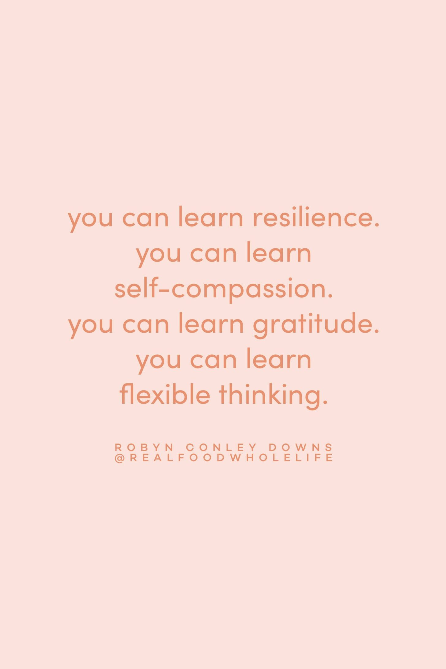 Quote on learning resilience by Robyn Conley Downs on the Feel Good Effect Podcast #realfoodwholelife #feelgoodeffectpodcast #realfoodwholelife #motivationalquote #inspirationalquote #positivityquote #feelgoodquote #nonjudgementquote #selfcompassionquote #selfcarequote #selflovequote #healingquote #feelingquote #resiliencequote #gratitudequote
