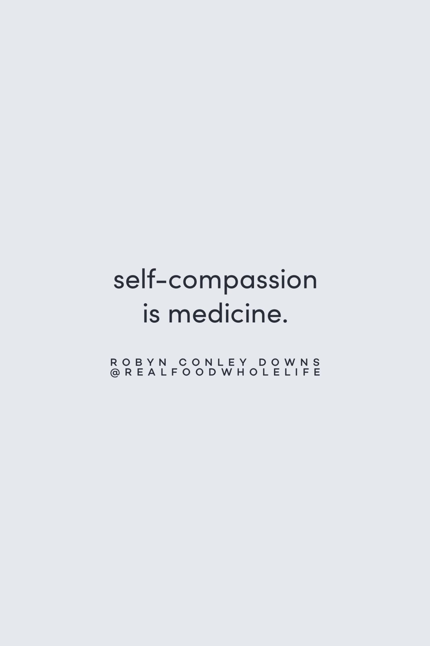 Quote on self-compassion as medicine by Robyn Conley Downs on the Feel Good Effect Podcast #realfoodwholelife #feelgoodeffect #motivationalquote #positivityquote #inspirationalquote #selfcompassionquote #wellbeingquote #selfcarequote