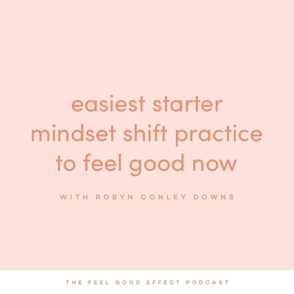 Easiest starter mindset shidt practice on the Feel Good Effect Podcast