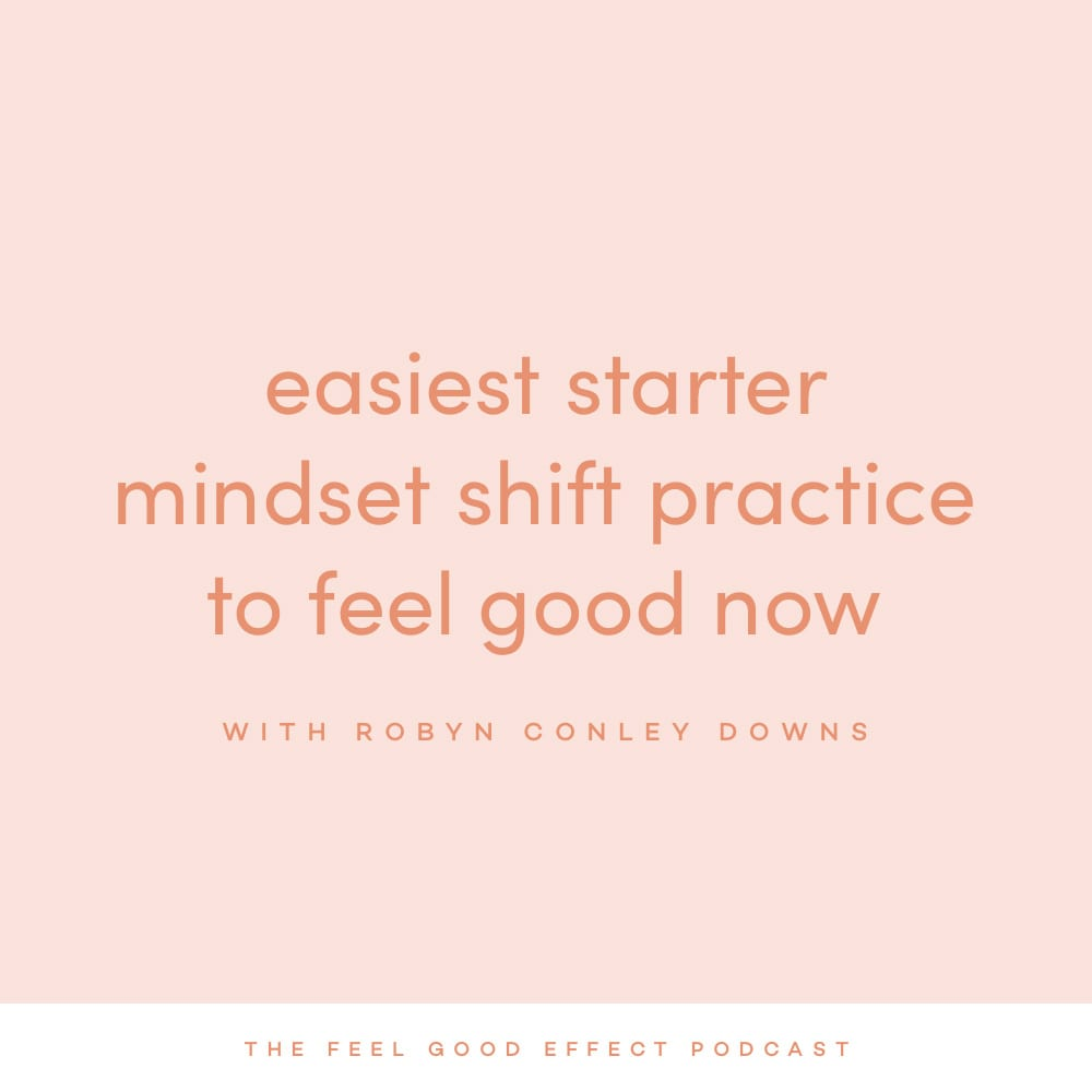 Easiest starter mindset shidt practice on the Feel Good Effect Podcast