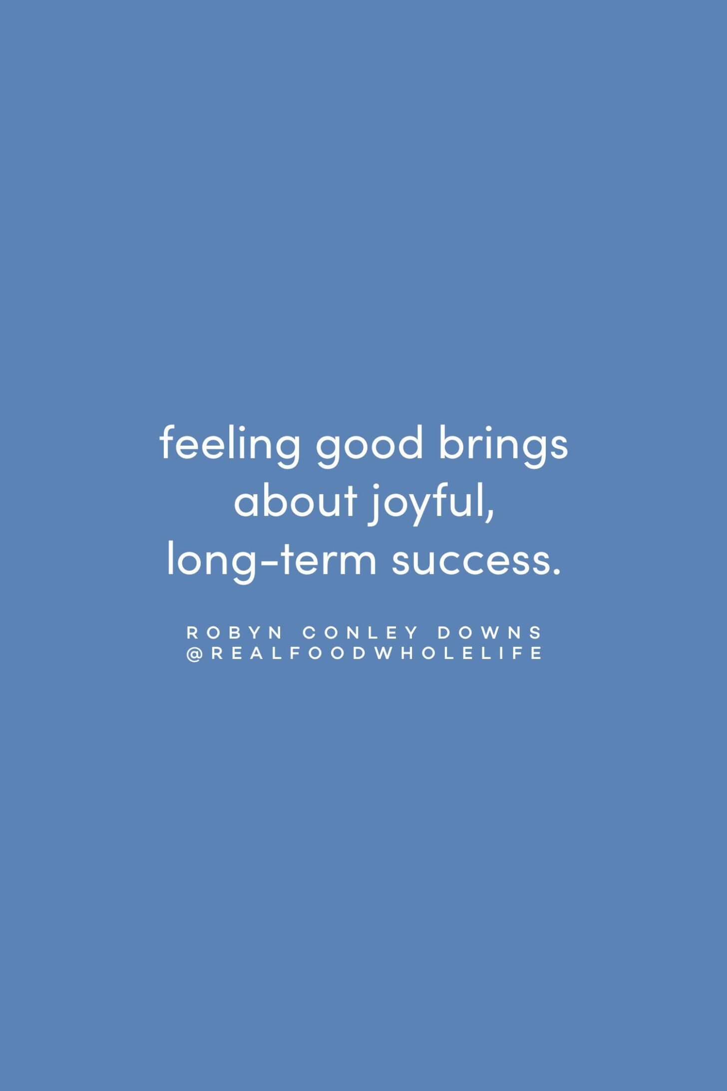 Quote onjoyful, long-term success by Robyn Conley Downs on the Feel Good Effect Podcast #realfoodwholelife #feelgoodeffectpodcast #motivationalquote #inspirationalquote #positivityquote #wellnessquote #routinesquote #selfcarequote #selfcompassionquote #feelgoodeffect #longtermsuccessquote