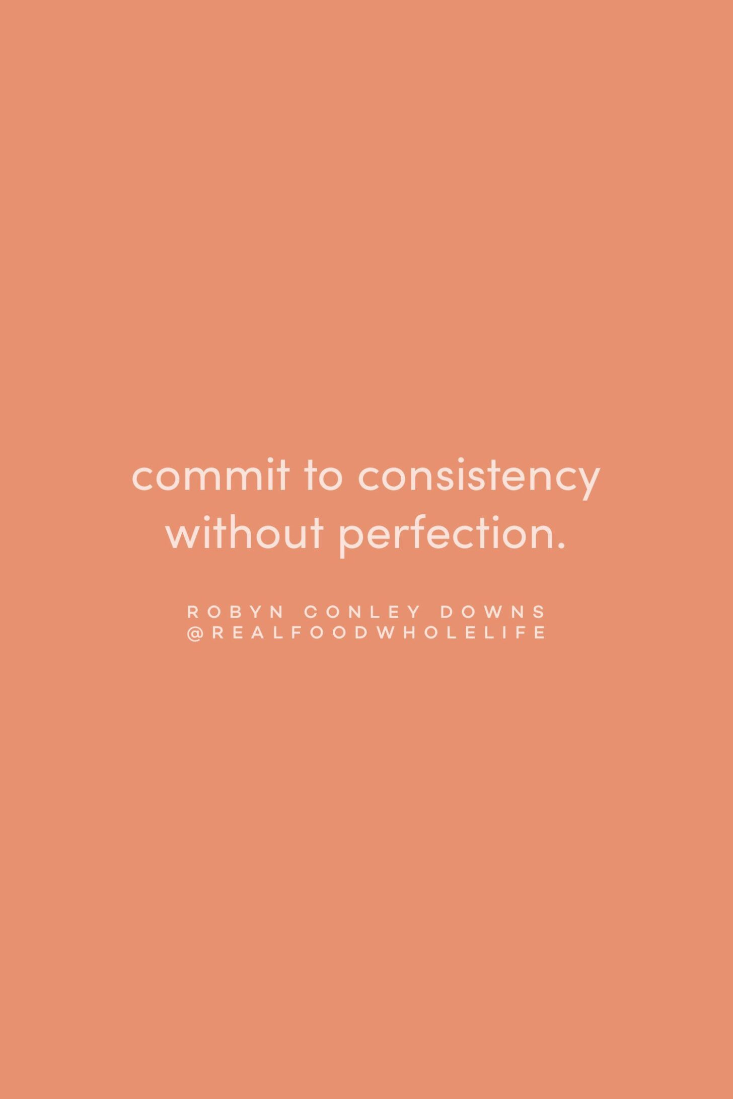 Quote on consistency without perfection from Robyn Conley Downs on the Feel Good Effect Podcast #realfoodwholelife #feelgoodeffectpodcast #wellnesspodcast #motivationalquote #inspirationalquote #positivityquote #selfcarequote #wellnessquote #perfectionquote #productivityquote #habitsquote #routinesquote