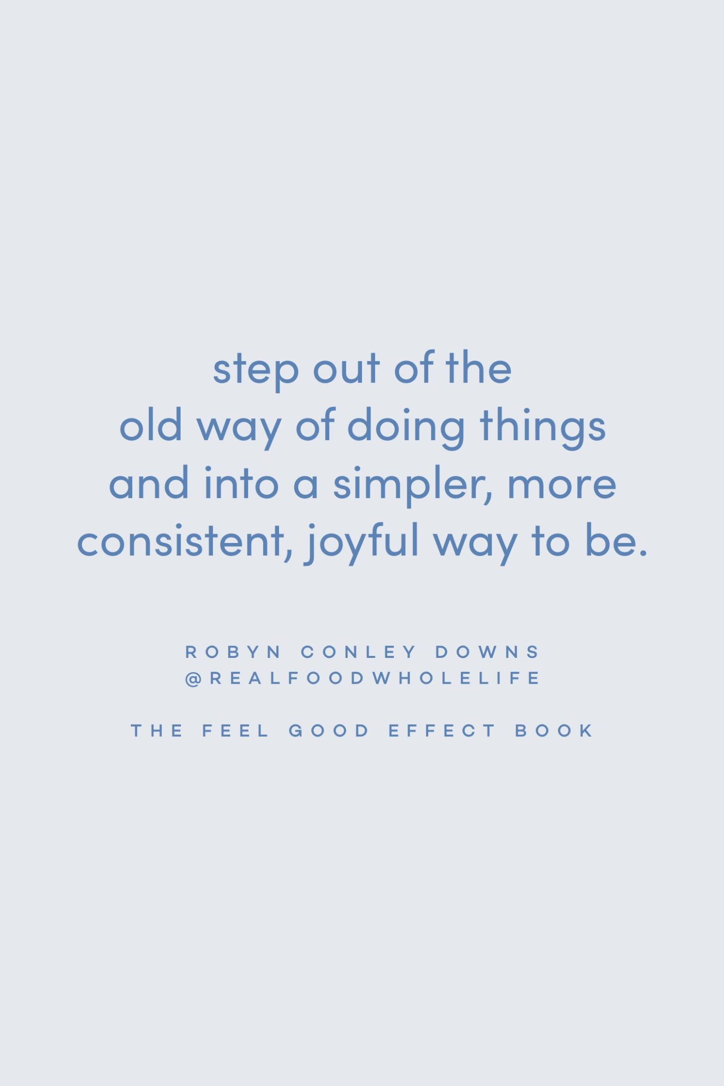 Quote on stepping into joy by Robyn Conley Downs on the Feel Good Effect Podcast #realfoodwholelife #feelgoodeffectpodcast #motivationalquote #inspirationalquote #positivityquote #goalsettingquote #productivityquote #meaningfulquote  #wellnessquote #gentlequote #perfectionquote #selfcarequote #selfcompassionquote #joyfulquote  #simplifyquote