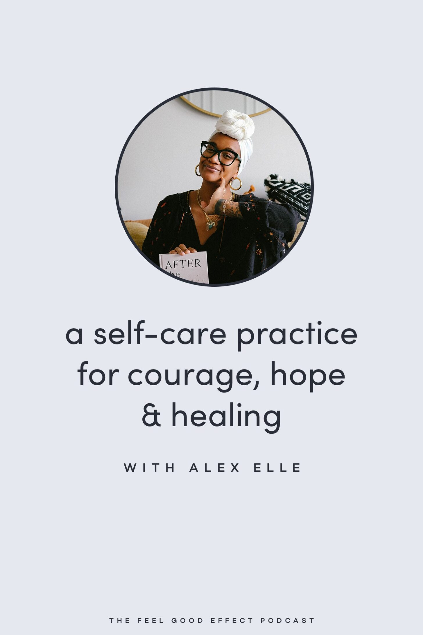 A self-care practice for courage, hope, and healing with Alex Elle on the Feel Good Effect Podcast #realfoodwholelife #feelgoodeffectpodcast #selfcarepractice #selfcaretips #nourish #selfcompassion #selflove #selfdiscovery #writingtips #writingideas