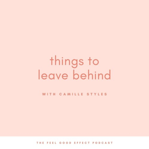 Things_to_leave_behind_Camille_Styles_The_Feel_Good_Effect