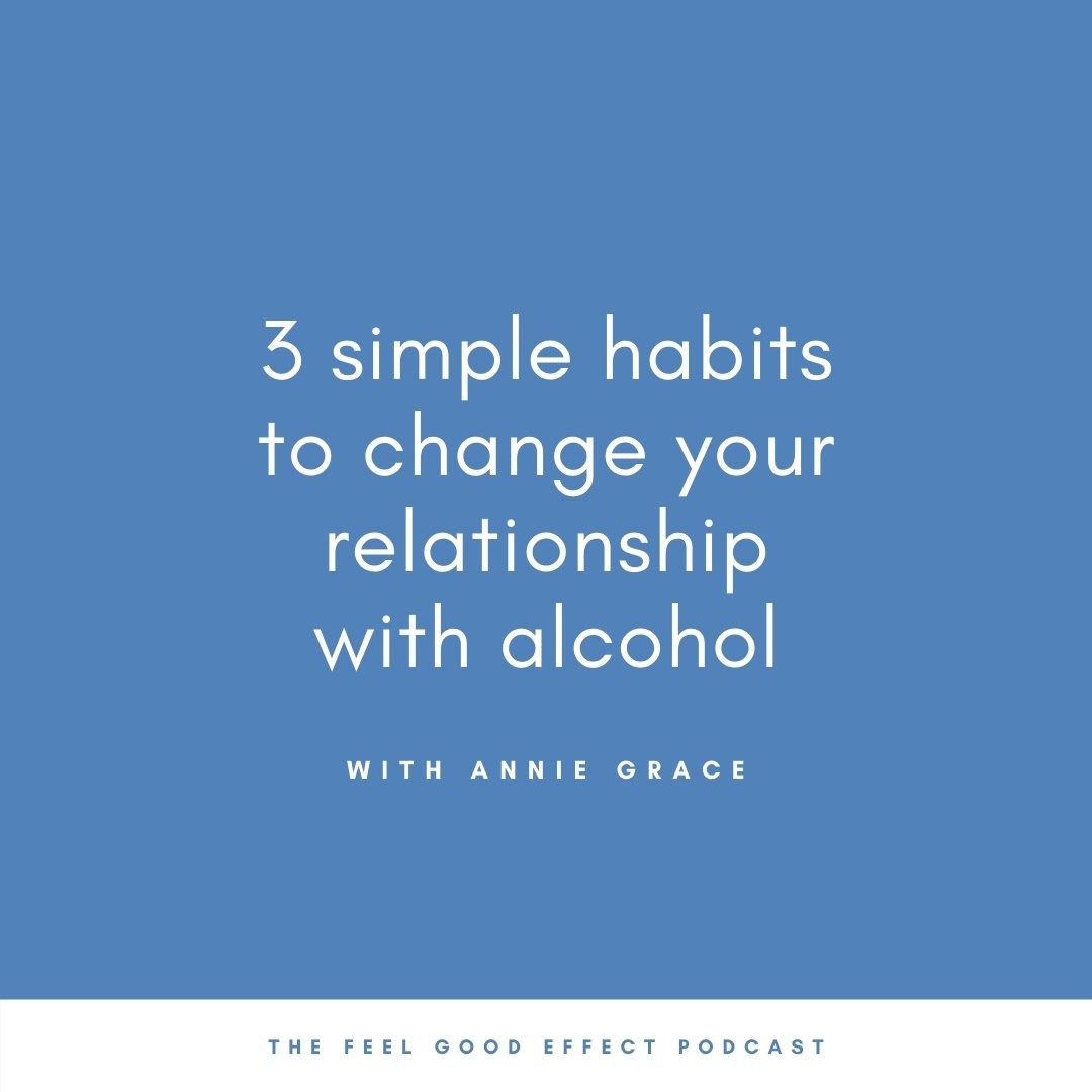 blue background with white text that reads 3 simple habits to change your relationship with alcohol with annie grace