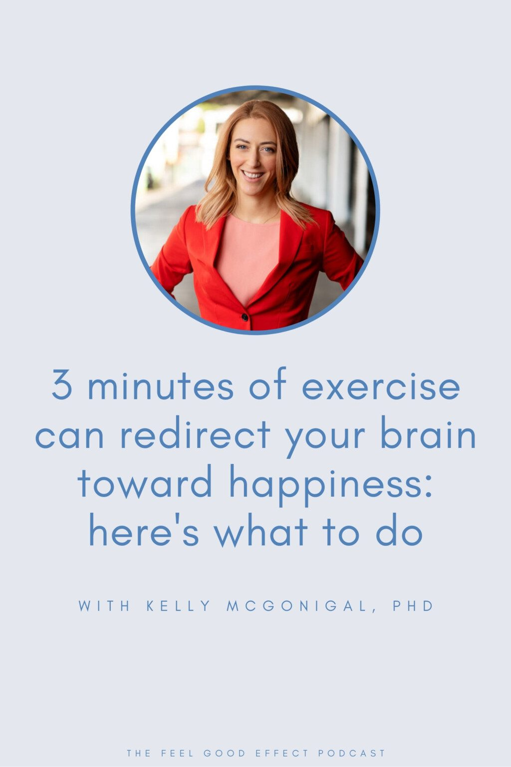 light blue background with blue text that reads exercise can redirect your brain toward happiness with kelly mcgonigal headshot