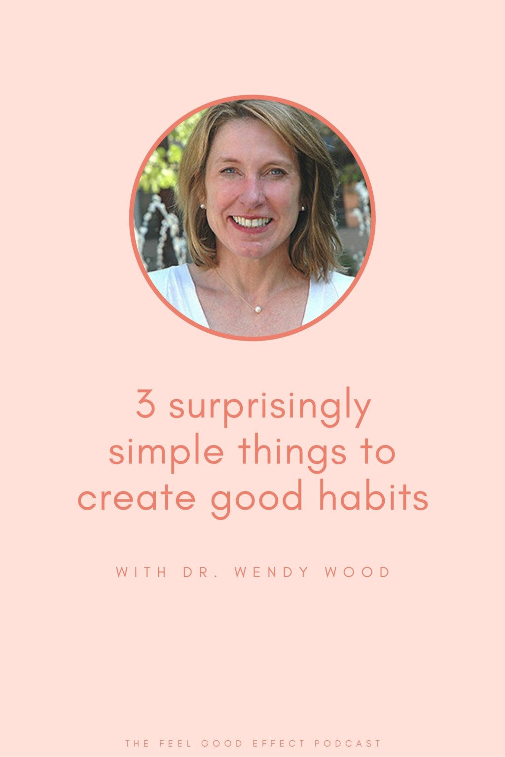 light pink background with coral text that reads 3 surprisingly simple things to create good habits with a headshot of wendy wood