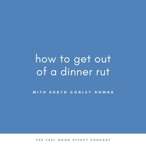 blue background with white text that reads how to get out of a dinner rut with robyn conley downs